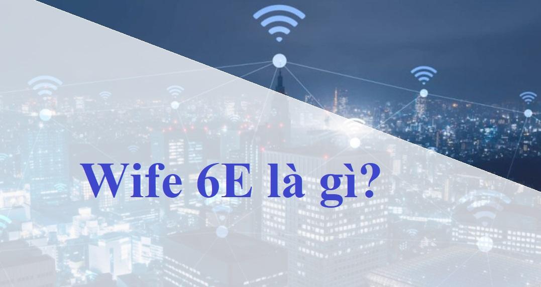 WiFi 6E là gì?